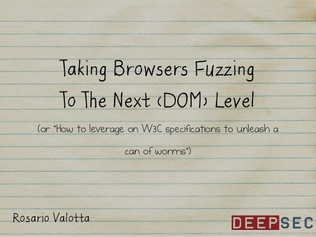 """Taking Browsers Fuzzing  To The Next (DOM) Level (or """"How to leverage on W3C specifications to unleash a can of worms"""")  R..."""