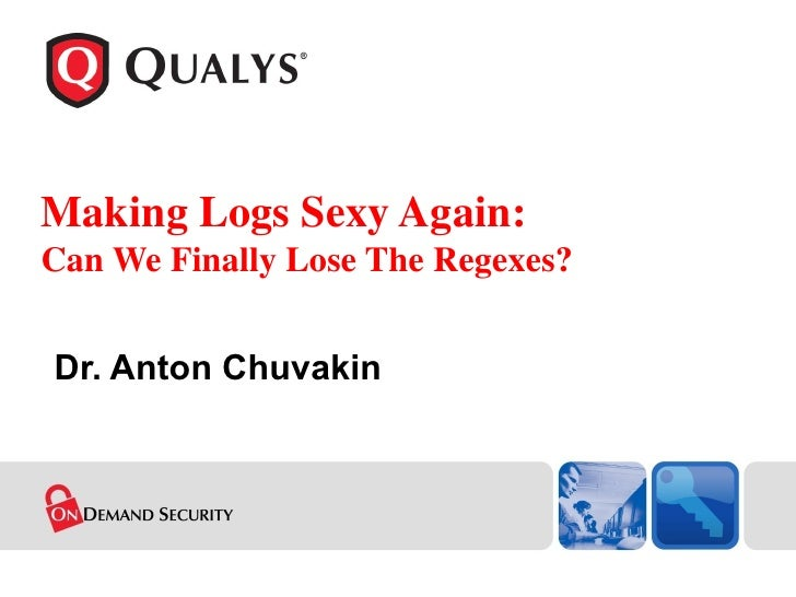 Making Logs Sexy Again:  Can We Finally Lose The Regexes? Dr. Anton Chuvakin