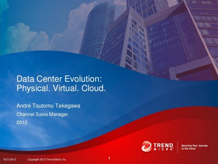 Data Center Evolution:            Physical. Virtual. Cloud.            André Tsutomu Takegawa            Channel Sales Man...
