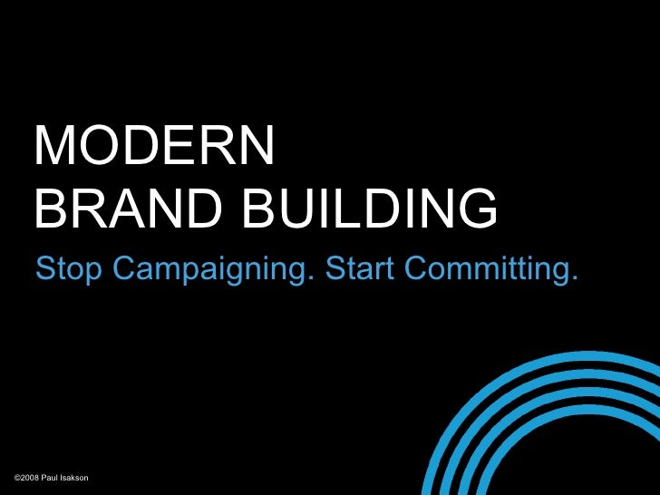 Modern Brand Building Stop Campaigning and Start Committing