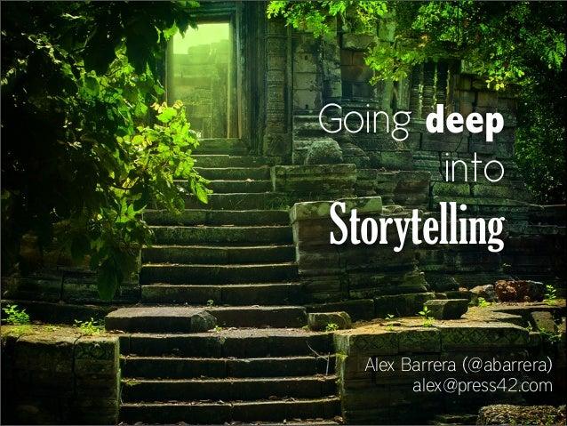 Going deep into Storytelling Alex Barrera (@abarrera) alex@press42.com