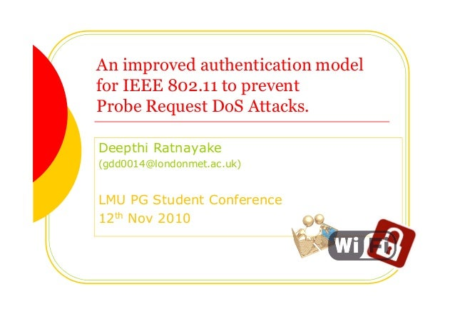 An improved authentication model for IEEE 802.11 to prevent Probe Request DoS Attacks. Deepthi Ratnayake (gdd0014@londonme...