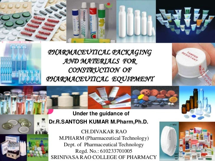 PHARMACEUTICAL PACKAGING    AND MATERIALS FOR     CONSTRUCTION OFPHARMACEUTICAL EQUIPMENT        Under the guidance ofDr.R...