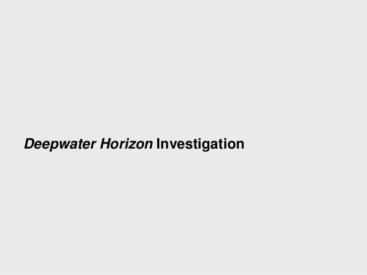 Deepwater Horizon Investigation                             Deepwater Horizon Accident Investigation   1