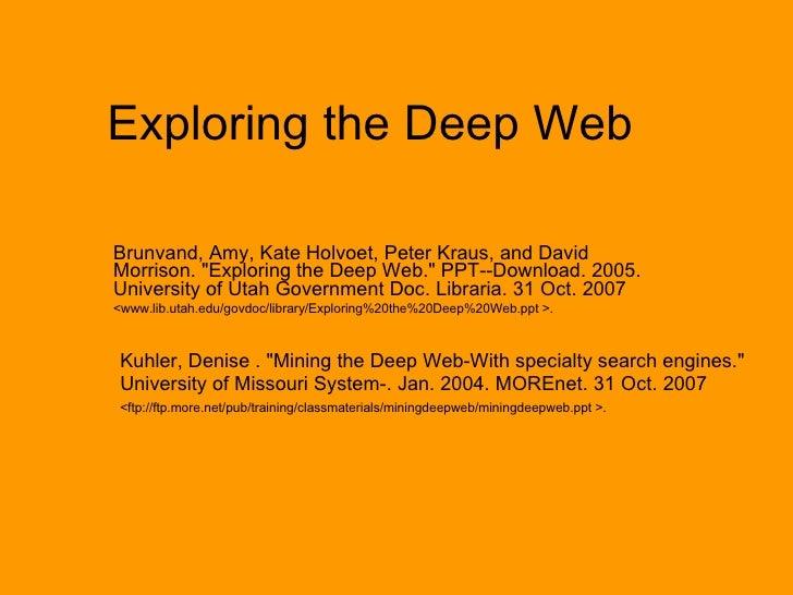 "Exploring the Deep Web Brunvand, Amy, Kate Holvoet, Peter Kraus, and David Morrison. ""Exploring the Deep Web."" P..."