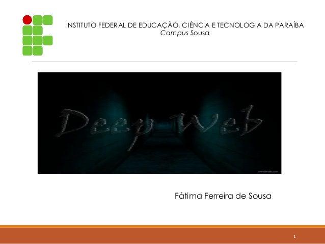 1 INSTITUTO FEDERAL DE EDUCAÇÃO, CIÊNCIA E TECNOLOGIA DA PARAÍBA Campus Sousa Fátima Ferreira de Sousa