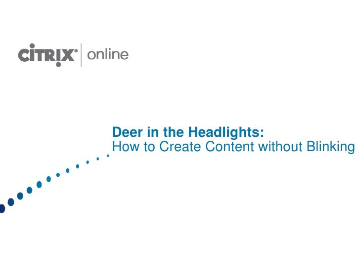 Deer in the Headlights: How to Create Content without Blinking
