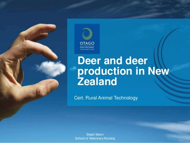 Cert. Rural Animal Technology Deer and deer production in New Zealand Steph Mann School of Veterinary Nursing
