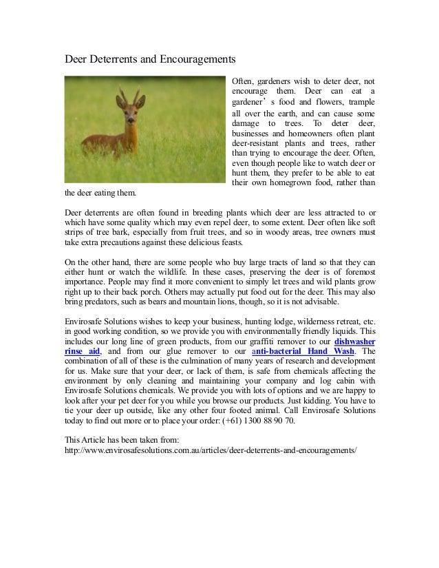Deer Deterrents and Encouragements Often, gardeners wish to deter deer, not encourage them. Deer can eat a gardener's food...
