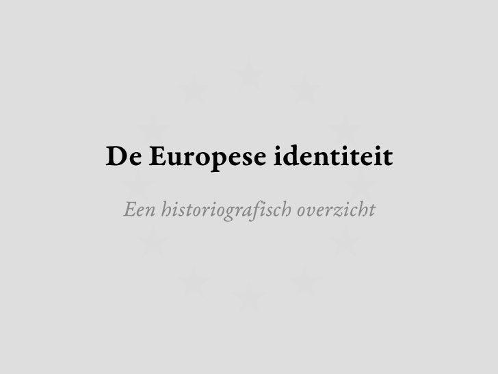 De Europese identiteit<br />Een historiografisch overzicht<br />