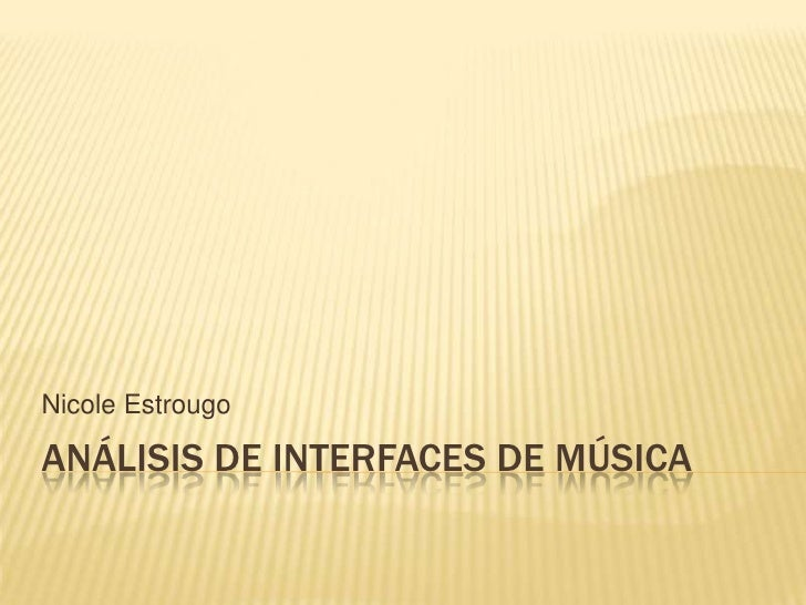 Análisis de interfaces de música<br />Nicole Estrougo<br />