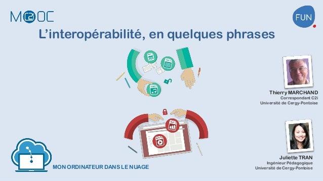 MON ORDINATEUR DANS LE NUAGE L'interopérabilité, en quelques phrases Juliette TRAN Ingénieur Pédagogique Université de Cer...