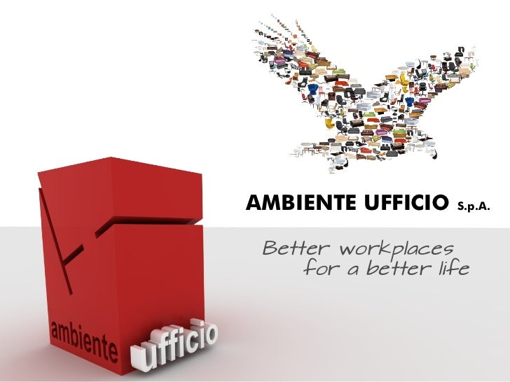 AMBIENTE UFFICIO    S.p.A. Better workplaces     for a better life