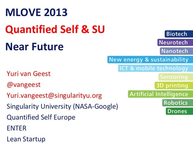 Yuri van Geest @vangeest Yuri.vangeest@singularityu.org Singularity University (NASA-Google) Quantified Self Europe ENTER ...