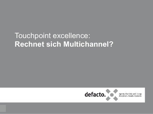 defacto.x für: Touchpoint excellence: Rechnet sich Multichannel? 1