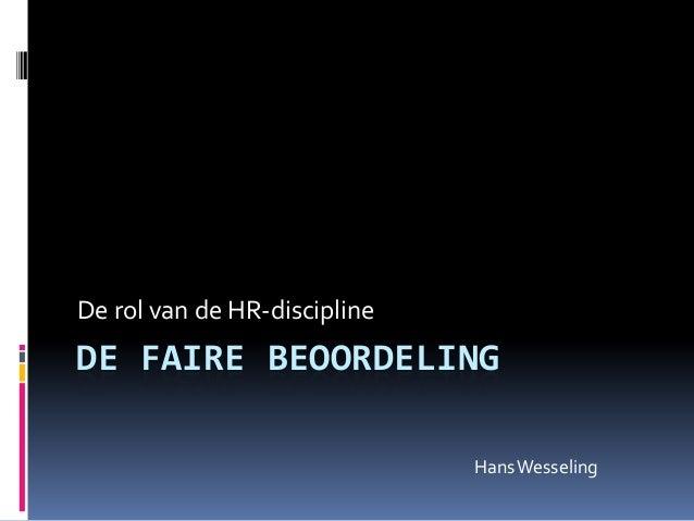 De rol van de HR-discipline  DE FAIRE BEOORDELING Hans Wesseling