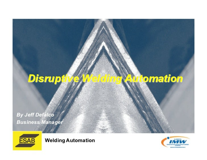 By Jeff Defalco Business Manager            Welding Automation