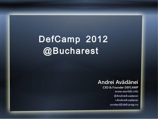 DefCamp 2012 @Bucharest          Andrei Avădănei           CEO & Founder DEFCAMP                   www.worldit.info       ...