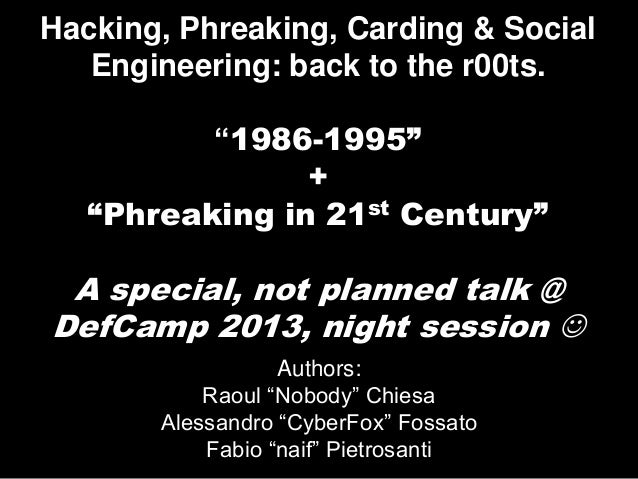 DefCamp 2013 - Night talks - Hacking, phreaking, carding & social engineering : back to r00ts