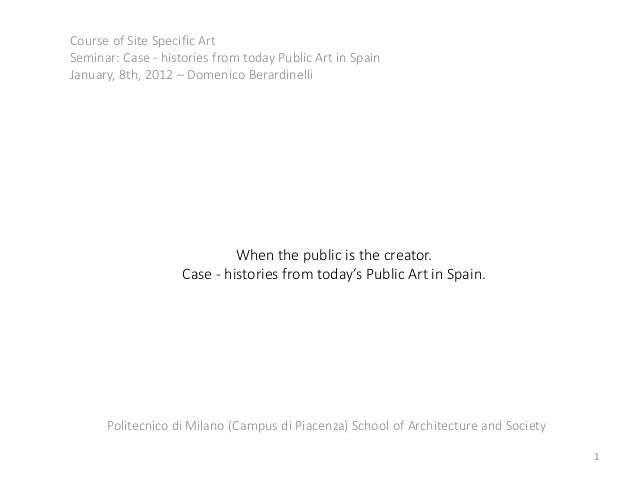 Course of Site Specific ArtSeminar: Case - histories from today Public Art in SpainJanuary, 8th, 2012 – Domenico Berardine...