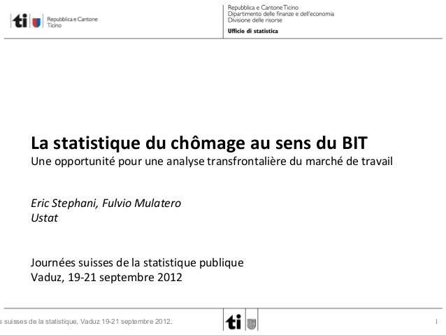 La statistique du chômage au sens du BIT  Une opportunité pour une analyse transfrontalière du marché de travail Eric Step...