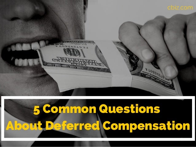 Five Common Questions About Deferred Compensation