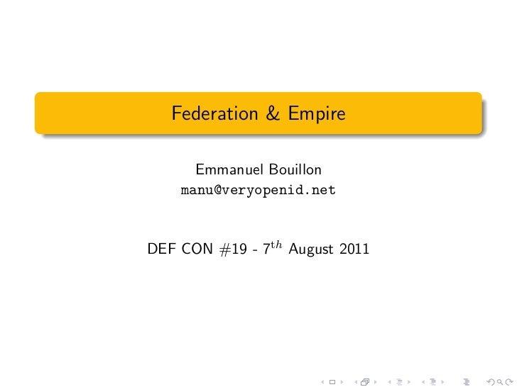Federation & Empire      Emmanuel Bouillon    manu@veryopenid.netDEF CON #19 - 7th August 2011