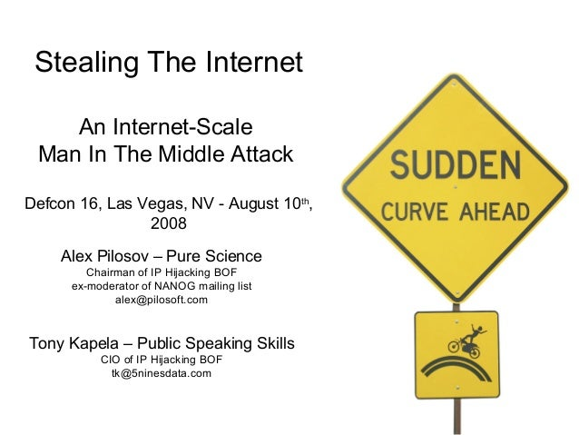Stealing The InternetAn Internet-ScaleMan In The Middle AttackDefcon 16, Las Vegas, NV - August 10th,2008Alex Pilosov – Pu...