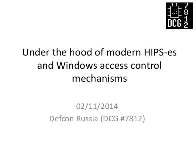 Under the hood of modern HIPS-es and Windows access control mechanisms 02/11/2014 Defcon Russia (DCG #7812)