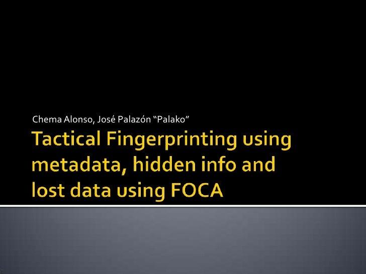 "Chema Alonso, José Palazón ""Palako""<br />Tactical Fingerprinting using metadata, hidden info and lost data using FOCA<br />"