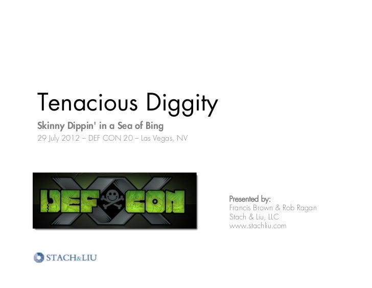 Tenacious DiggitySkinny Dippin in a Sea of Bing29 July 2012 – DEF CON 20 – Las Vegas, NV                                  ...