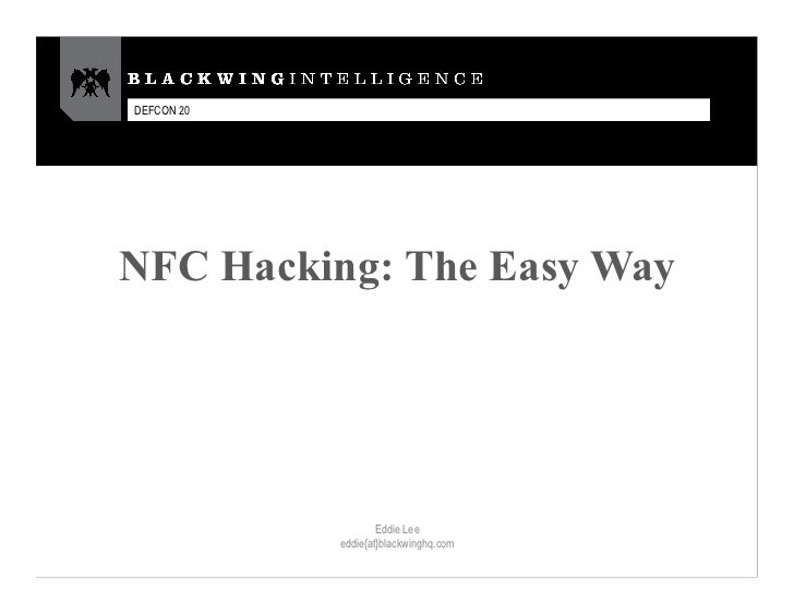 DEFCON 20NFC Hacking: The Easy Way                    Eddie Lee            eddie{at}blackwinghq.com