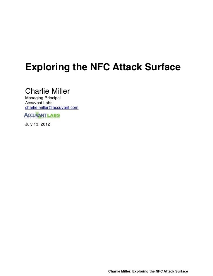 Exploring the NFC Attack SurfaceCharlie MillerManaging PrincipalAccuvant Labscharlie.miller@accuvant.comJuly 13, 2012     ...