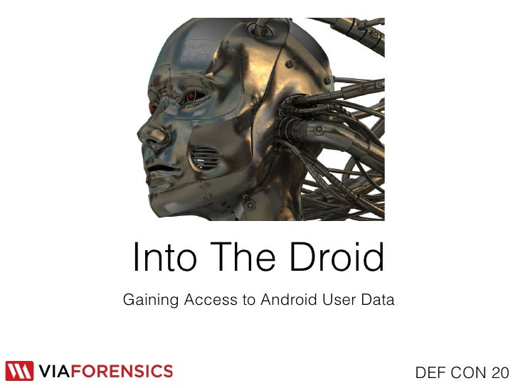 Into The DroidGaining Access to Android User Data                                      DEF CON 20