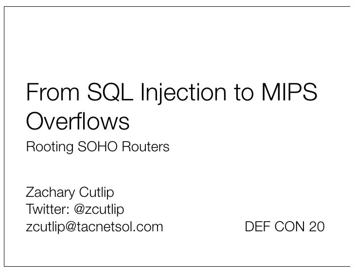 From SQL Injection to MIPSOverflowsRooting SOHO RoutersZachary CutlipTwitter: @zcutlipzcutlip@tacnetsol.com   DEF CON 20