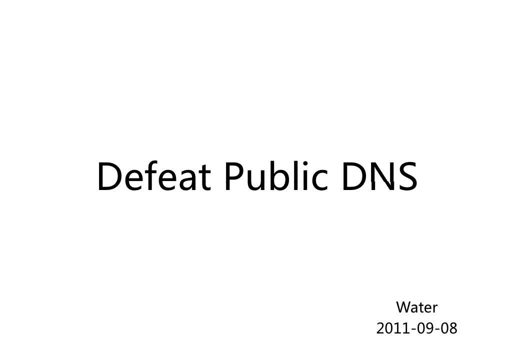 Defeat Public DNS                Water              2011-09-08