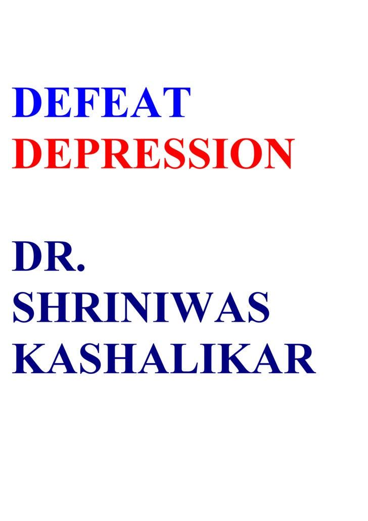 DEFEAT DEPRESSION  DR. SHRINIWAS KASHALIKAR