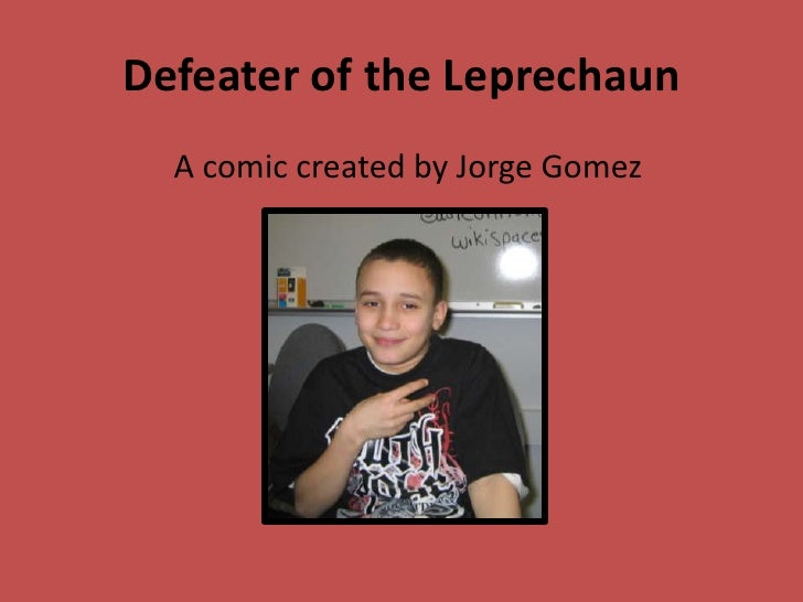 Defeater of the Leprechaun   A comic created by Jorge Gomez