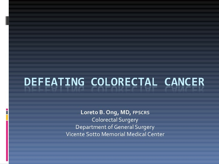 Loreto B. Ong, MD,  FPSCRS Colorectal Surgery Department of General Surgery Vicente Sotto Memorial Medical Center