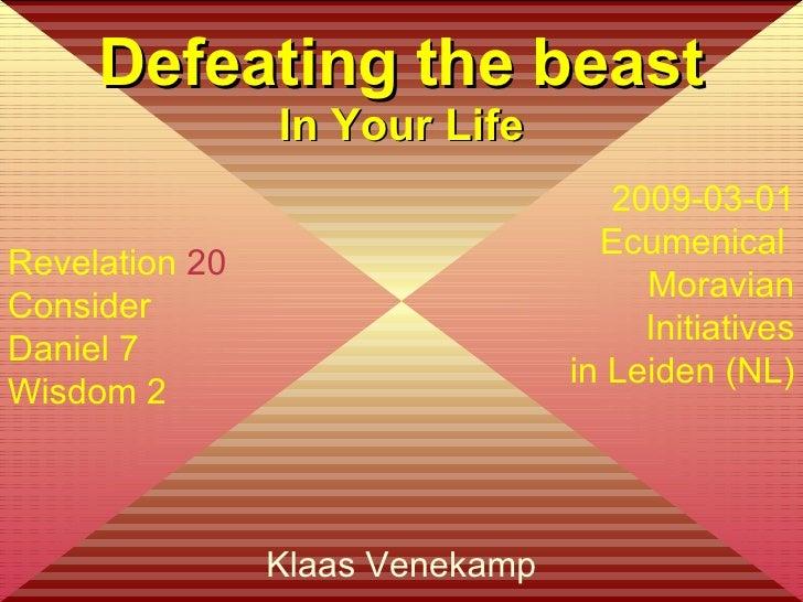 Klaas Venekamp Defeating the beast In Your Life Revelation  20 Consider Daniel 7 Wisdom 2 2009-03-01 Ecumenical  Moravian ...