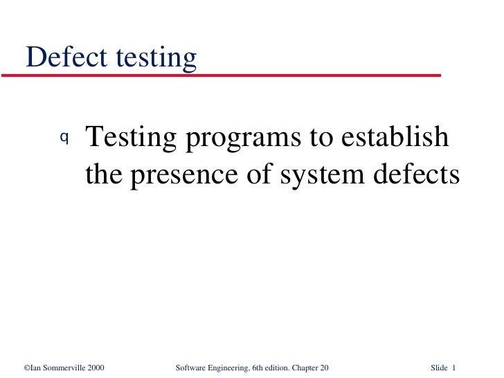 Defect testing <ul><li>Testing programs to establish the presence of system defects </li></ul>