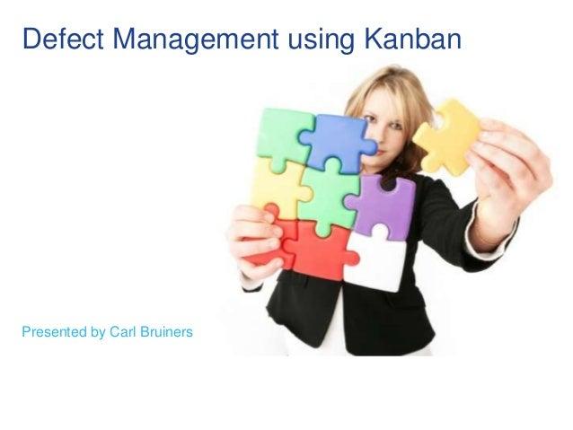 Defect Management using KanbanPresented by Carl Bruiners