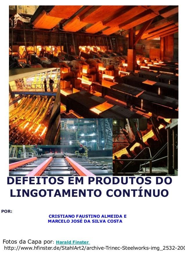 DEFEITOS EM PRODUTOS DO LINGOTAMENTO CONTÍNUOPOR:                  CRISTIANO FAUSTINO ALMEIDA E                  MARCELO J...