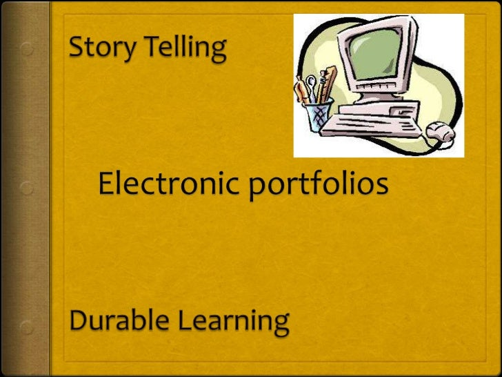 Story Telling<br />Electronic portfolios<br />Durable Learning<br />