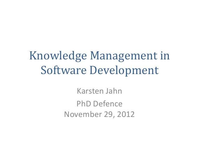 Knowledge Management in  Software Development        Karsten Jahn        PhD Defence     November 29, 2012