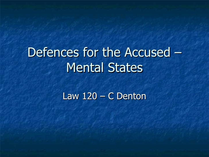 Defences for the Accused – Mental States Law 120 – C Denton