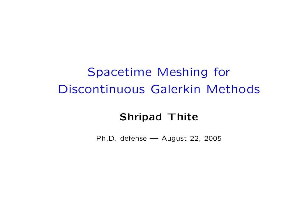 Spacetime Meshing for Discontinuous Galerkin Methods            Shripad Thite       Ph.D. defense — August 22, 2005
