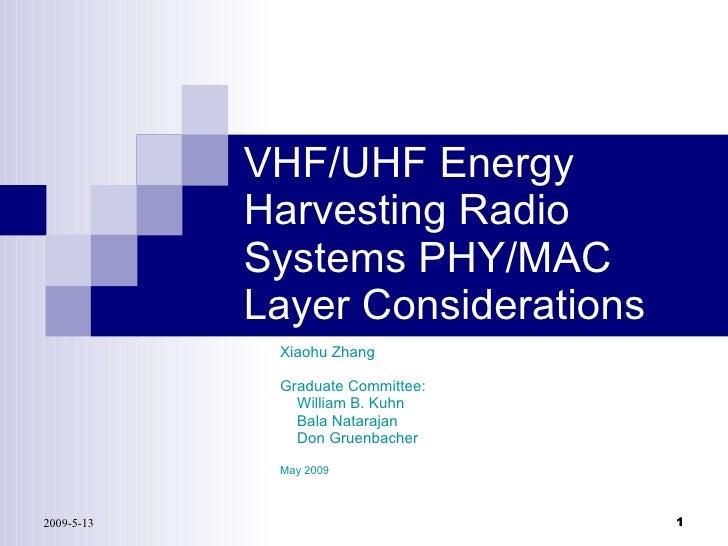 VHF/UHF Energy Harvesting Radio Systems PHY/MAC Layer Considerations Xiaohu Zhang Graduate Committee: William B. Kuhn Bala...