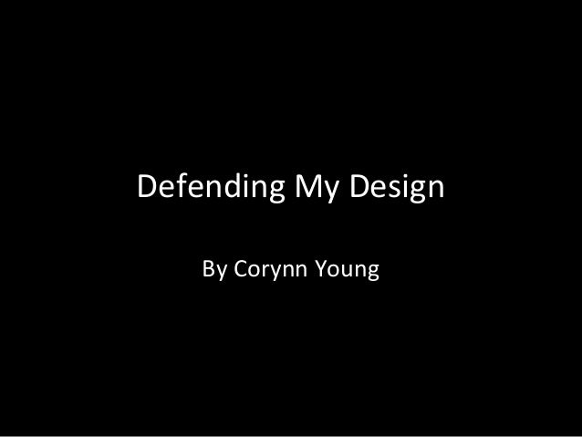 Defending My Design By Corynn Young