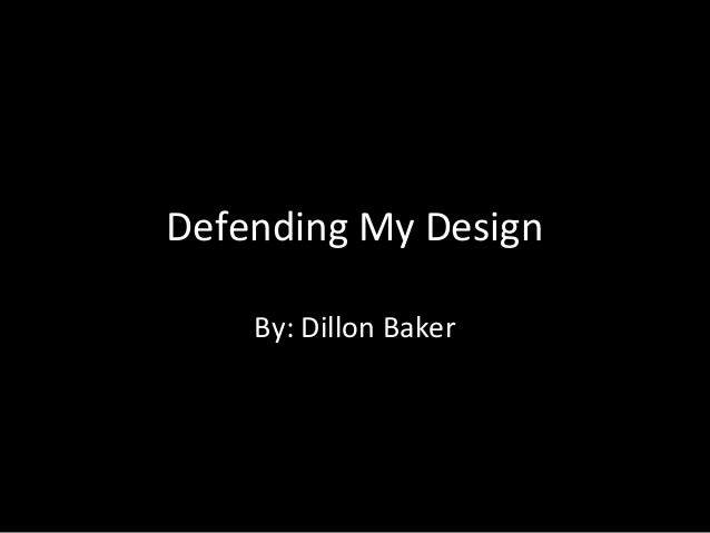 Defending My Design By: Dillon Baker